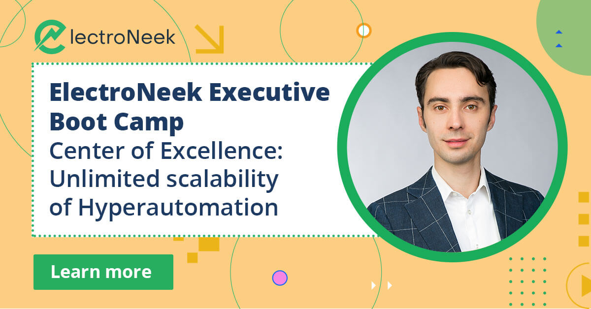 ElectroNeek Executive Boot Camp: Center of Excellence: Unlimited scalability of Hyperautomation